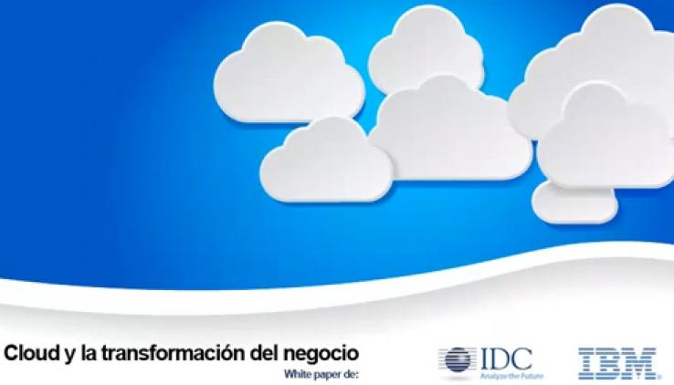 CLOUD Y LA TRANSFORMACION DEL NEGOCIO - WHITE PAPER de IBM & IDC